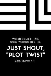 "Just shout ""plot twist"""
