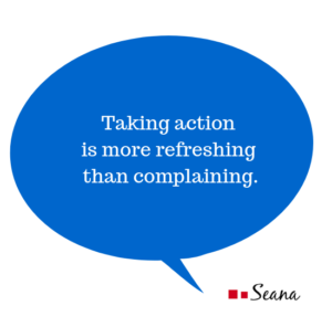 Taking action is more refreshing than complaining.