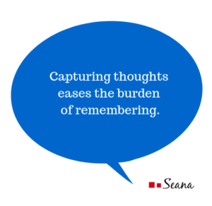 Capturing thoughts eases the burden of remembering.