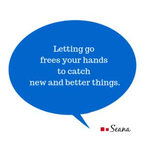 Letting go frees your hands to catch new and better things.
