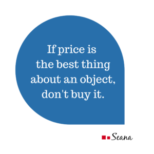If price is the best thing about an object, don't buy it.
