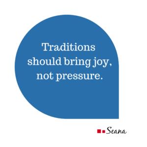 Traditions should bring joy, not pressure.