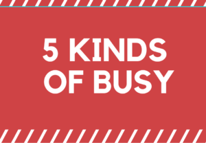 5 kinds of Busy. Not all kinds of busy are equal.