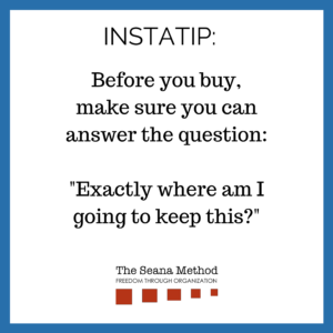 """INSTATIP: Before you buy, make sure you can answer the question: """"Exactly where am I going to keep this?"""""""
